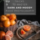 These five easy tips and tricks will help you get better at dark and moody food photography and create jaw dropping still life moody shots.